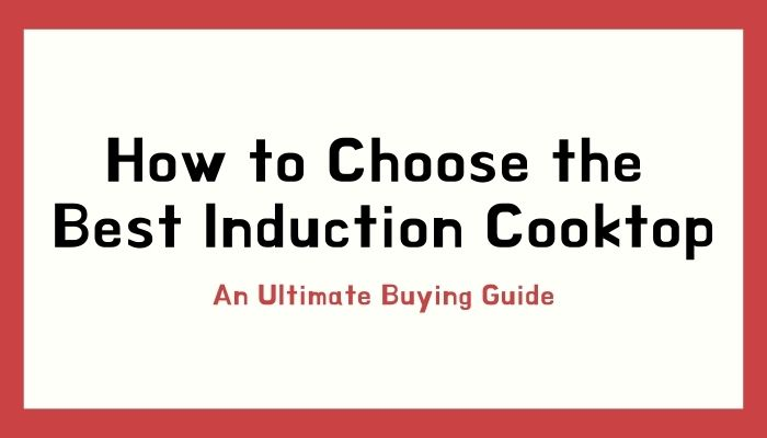 How to Choose the Best Induction Cooktop in India
